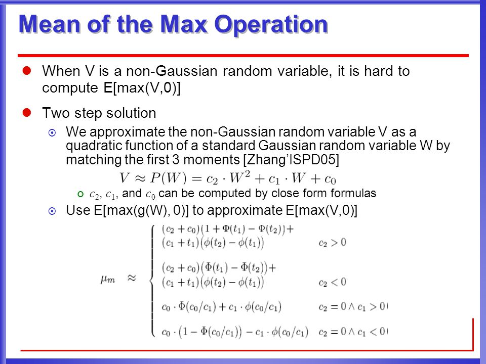 Compute Fitting Coefficients Recall the constraint that matching the mean of the max operation we have The constrained optimization equation can be written as the unconstrained optimization equation: where Expanding the integral, the square error can be represented as quadratic form of can be computed easily by letting partial derivative of SE to be 0