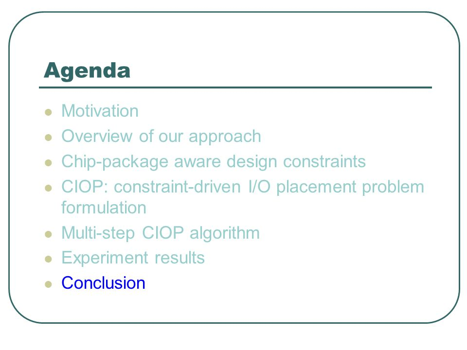Agenda Motivation Overview of our approach Chip-package aware design constraints CIOP: constraint-driven I/O placement problem formulation Multi-step