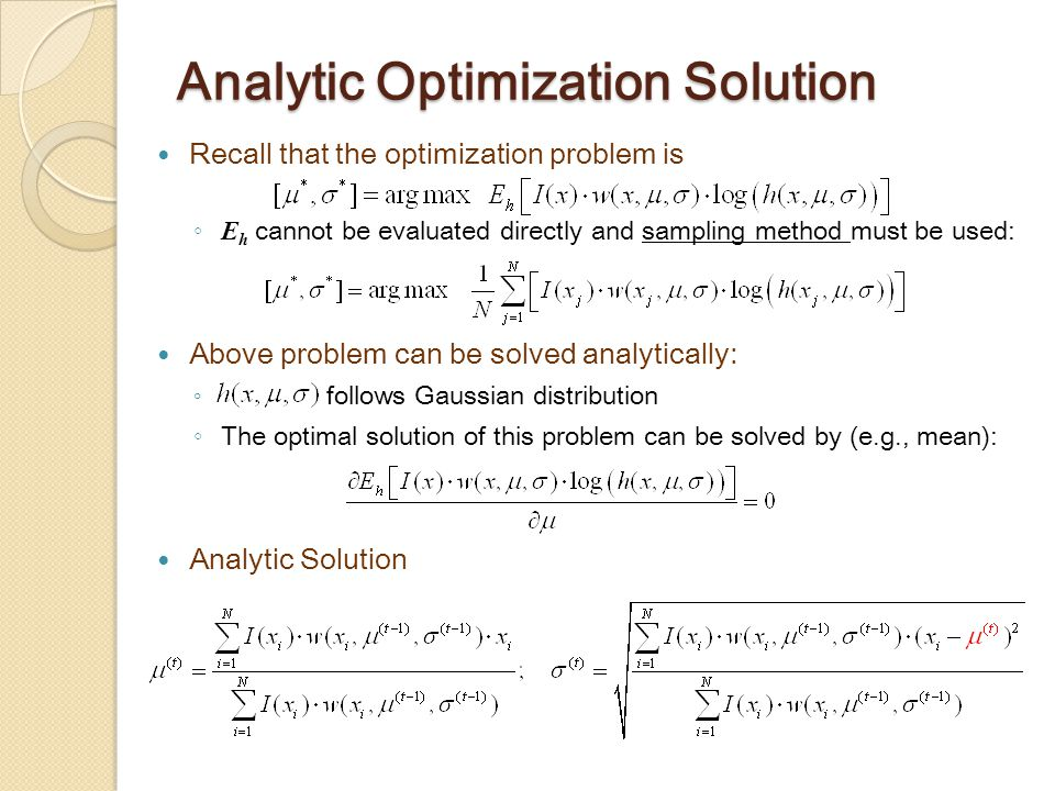 Analytic Optimization Solution Recall that the optimization problem is ◦ E h cannot be evaluated directly and sampling method must be used: Above problem can be solved analytically: ◦ follows Gaussian distribution ◦ The optimal solution of this problem can be solved by (e.g., mean): Analytic Solution