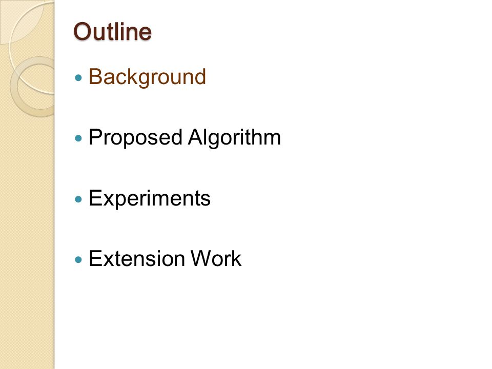 Outline Background Proposed Algorithm Experiments Extension Work