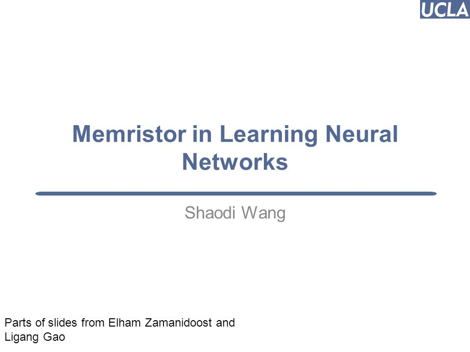 Memristor in Learning Neural Networks Shaodi Wang Puneet Gupta (puneet@ee.ucla.edu) 1 Parts of slides from Elham Zamanidoost and Ligang Gao