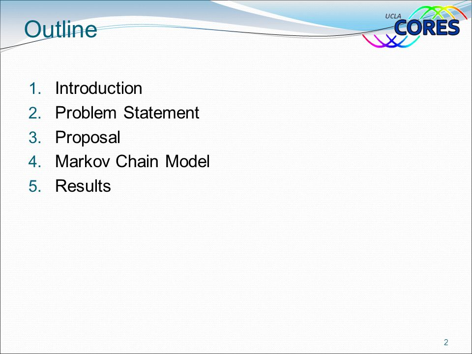 Outline 1. Introduction 2. Problem Statement 3. Proposal 4. Markov Chain Model 5. Results 2