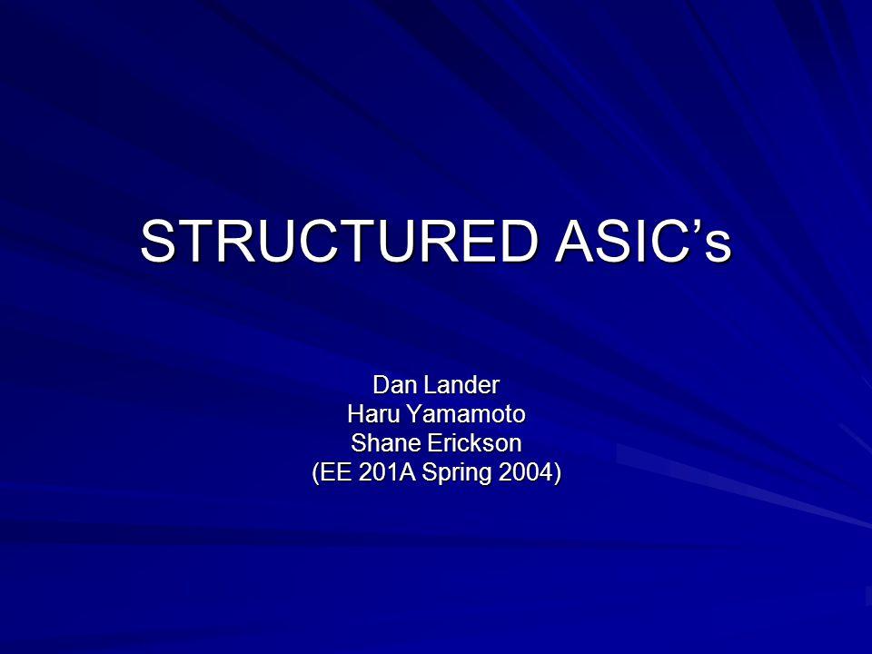 STRUCTURED ASIC's Dan Lander Haru Yamamoto Shane Erickson (EE 201A Spring 2004)