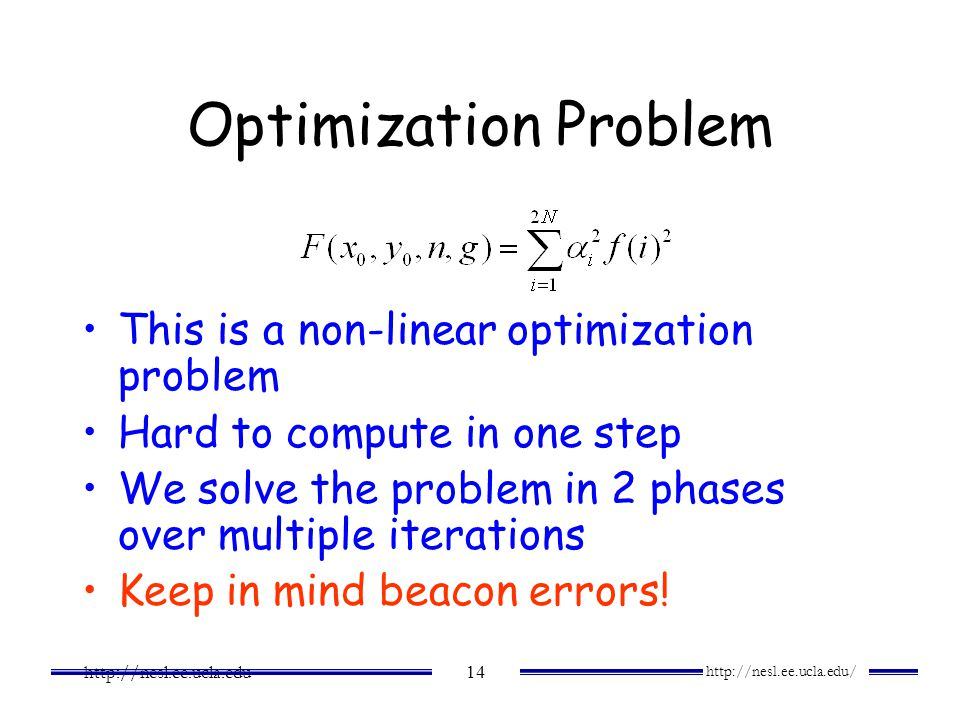 http://nesl.ee.ucla.edu/ http://nesl.ee.ucla.edu 14 Optimization Problem This is a non-linear optimization problem Hard to compute in one step We solv
