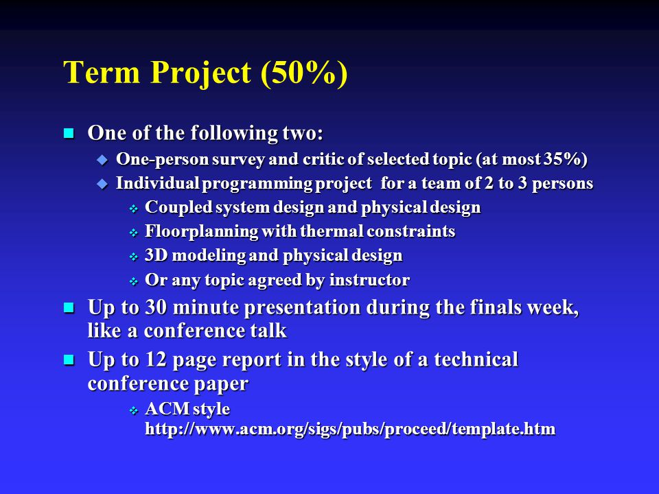 Term Project (50%) One of the following two: One of the following two:  One-person survey and critic of selected topic (at most 35%)  Individual pro
