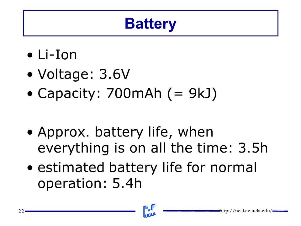 http://nesl.ee.ucla.edu/ 22 Battery Li-Ion Voltage: 3.6V Capacity: 700mAh (= 9kJ) Approx.