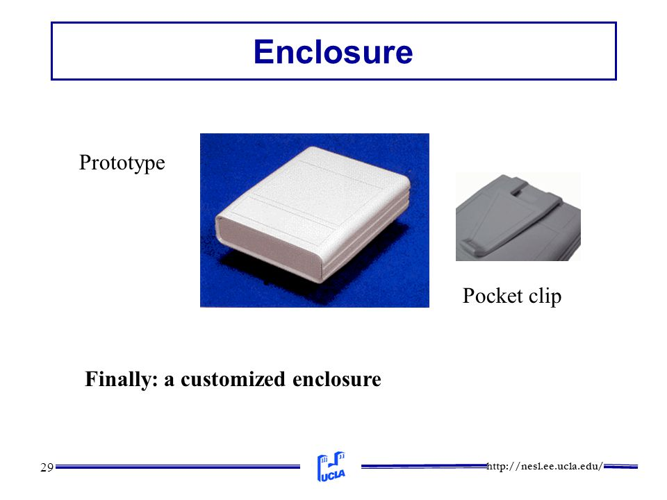 http://nesl.ee.ucla.edu/ 29 Enclosure Prototype Finally: a customized enclosure Pocket clip