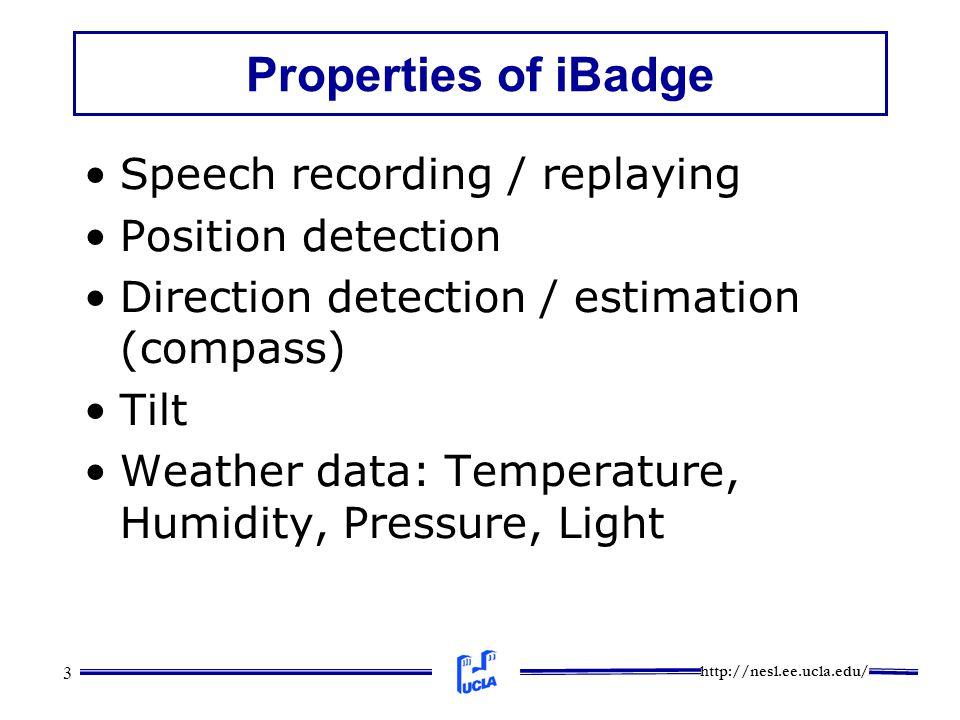 http://nesl.ee.ucla.edu/ 3 Properties of iBadge Speech recording / replaying Position detection Direction detection / estimation (compass) Tilt Weathe