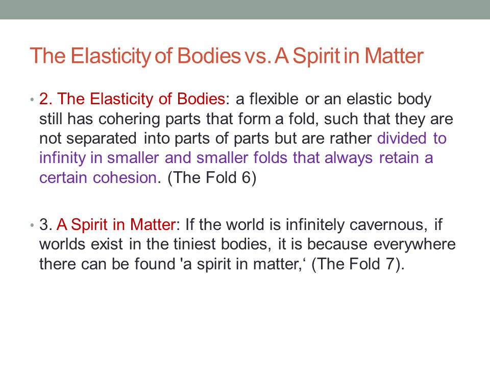 The Elasticity of Bodies vs. A Spirit in Matter 2. The Elasticity of Bodies: a flexible or an elastic body still has cohering parts that form a fold,
