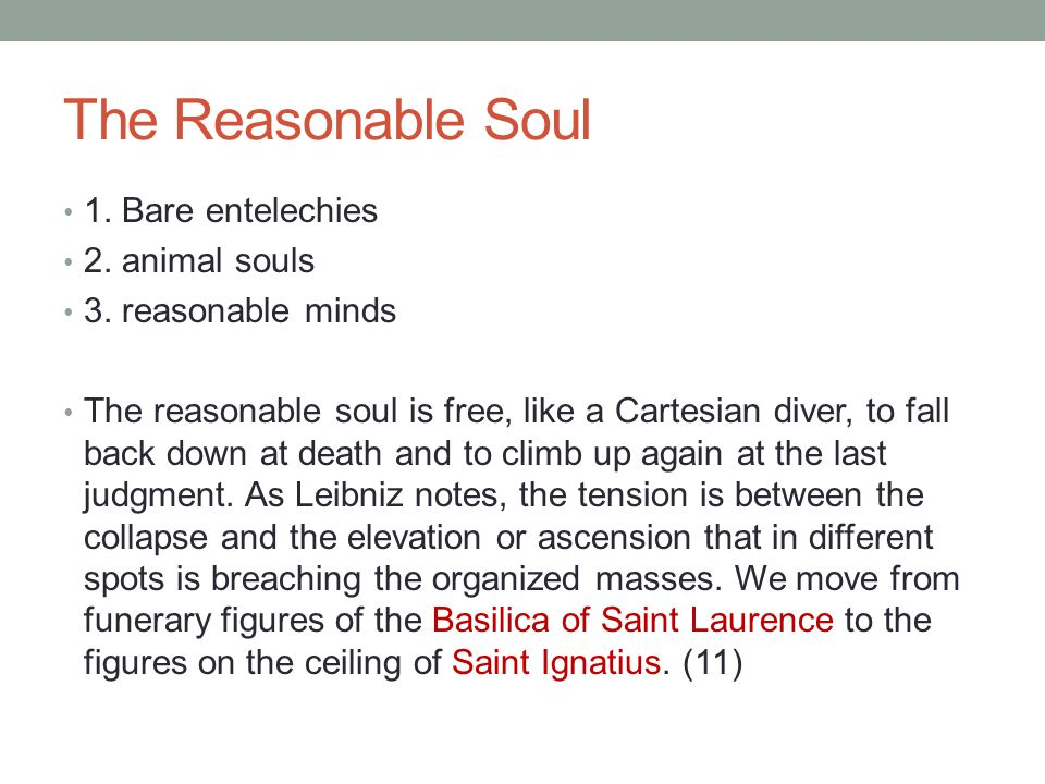 The Reasonable Soul 1. Bare entelechies 2. animal souls 3. reasonable minds The reasonable soul is free, like a Cartesian diver, to fall back down at