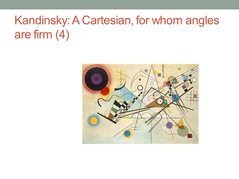 Kandinsky: A Cartesian, for whom angles are firm (4)