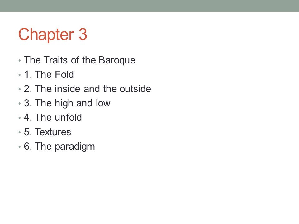 Chapter 3 The Traits of the Baroque 1. The Fold 2. The inside and the outside 3. The high and low 4. The unfold 5. Textures 6. The paradigm