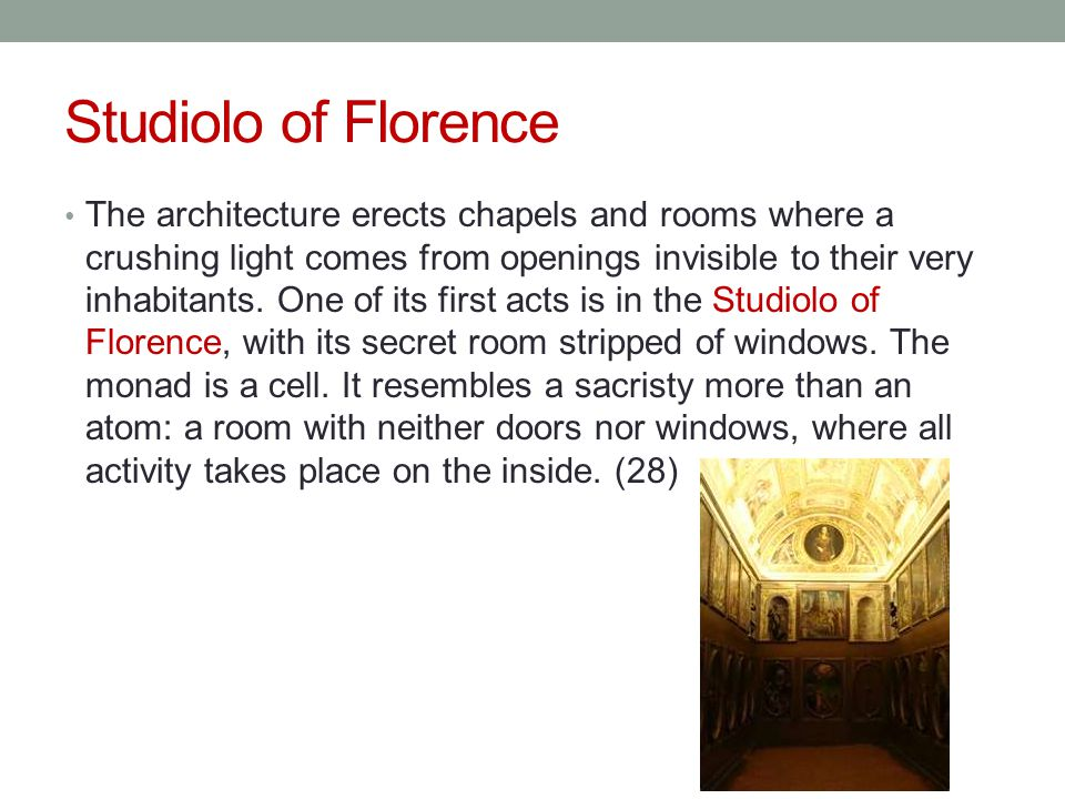 Studiolo of Florence The architecture erects chapels and rooms where a crushing light comes from openings invisible to their very inhabitants. One of
