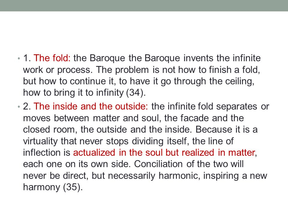 1. The fold: the Baroque the Baroque invents the infinite work or process. The problem is not how to finish a fold, but how to continue it, to have it