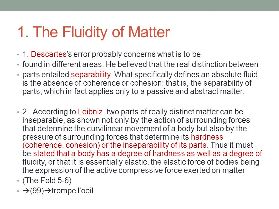 1. The Fluidity of Matter 1. Descartes's error probably concerns what is to be found in different areas. He believed that the real distinction between