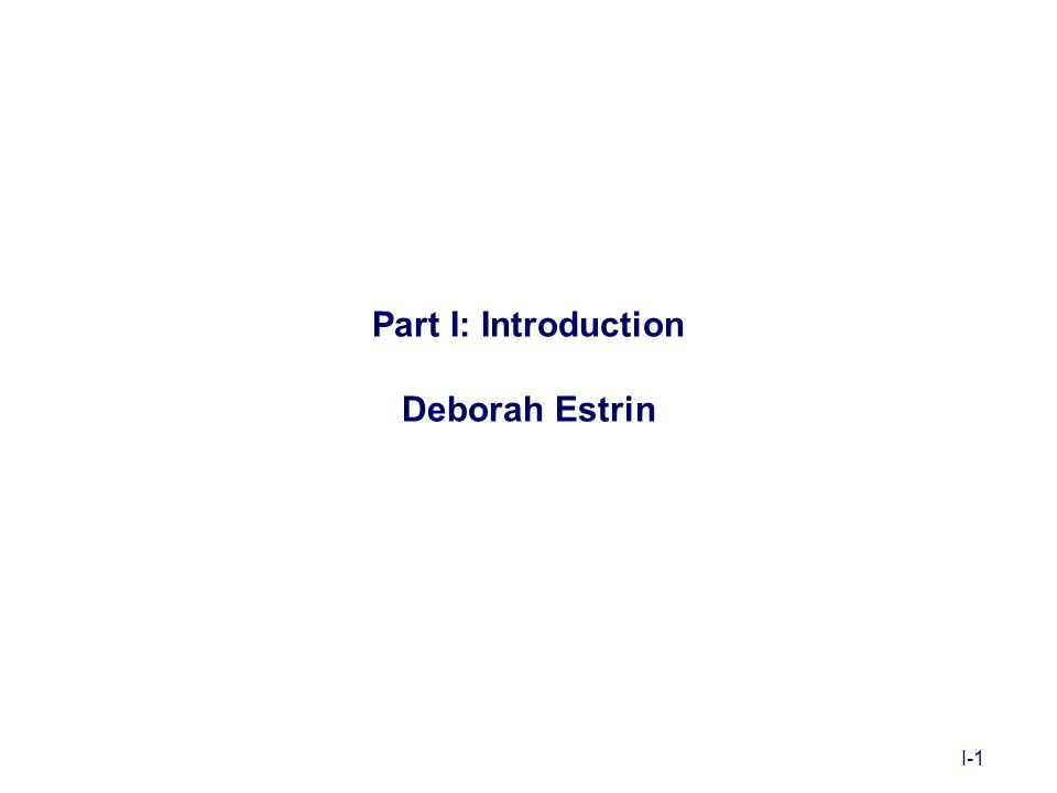I-1 Part I: Introduction Deborah Estrin