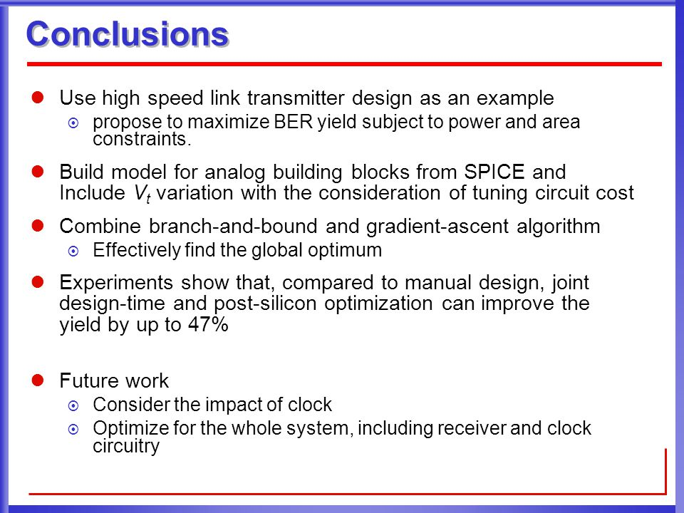 Use high speed link transmitter design as an example  propose to maximize BER yield subject to power and area constraints. Build model for analog bui