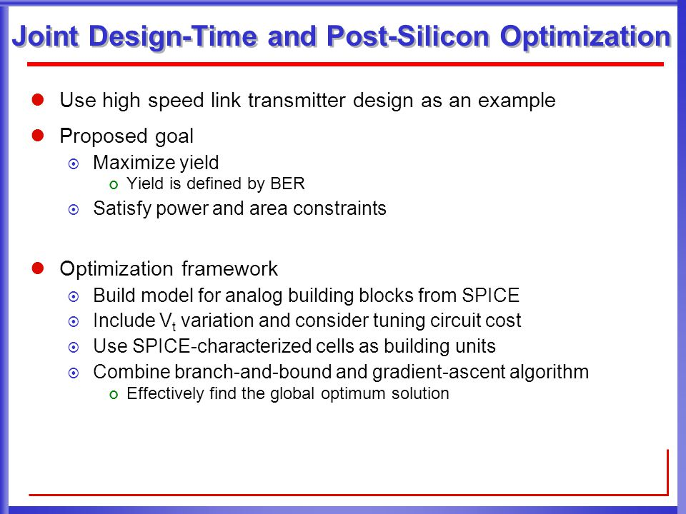 Joint Design-Time and Post-Silicon Optimization Use high speed link transmitter design as an example Proposed goal  Maximize yield Yield is defined b