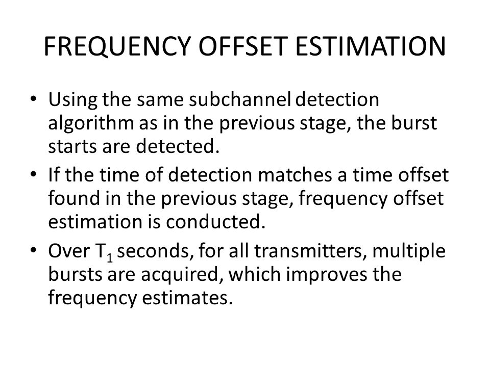 FREQUENCY OFFSET ESTIMATION Using the same subchannel detection algorithm as in the previous stage, the burst starts are detected.
