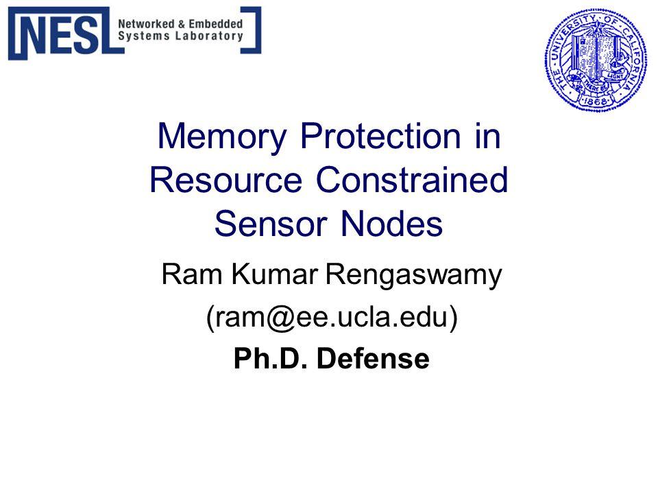 Memory Protection in Resource Constrained Sensor Nodes Ram Kumar Rengaswamy (ram@ee.ucla.edu) Ph.D.
