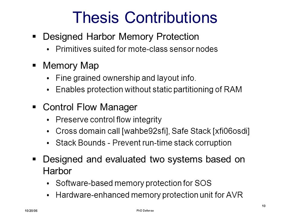 10/20/06 PhD Defense 10 Thesis Contributions  Designed Harbor Memory Protection Primitives suited for mote-class sensor nodes  Memory Map Fine grained ownership and layout info.
