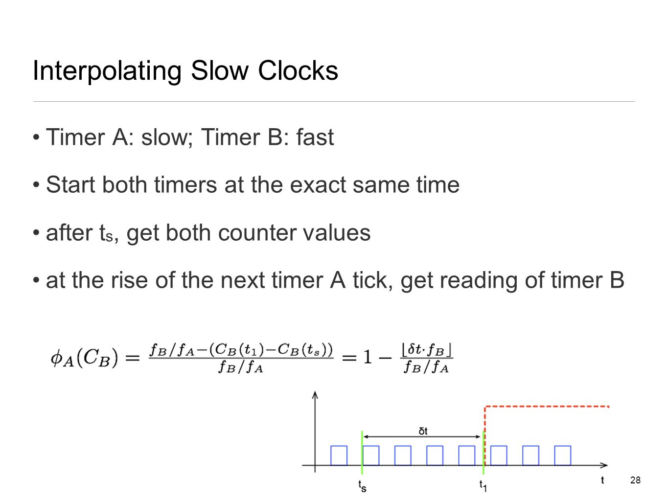 28 Interpolating Slow Clocks Timer A: slow; Timer B: fast Start both timers at the exact same time after t s, get both counter values at the rise of the next timer A tick, get reading of timer B