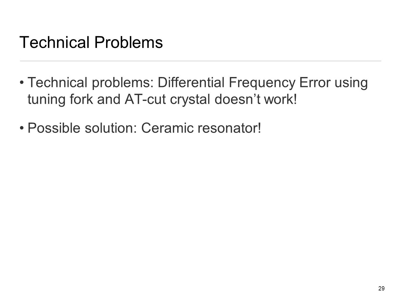 29 Technical Problems Technical problems: Differential Frequency Error using tuning fork and AT-cut crystal doesn't work.
