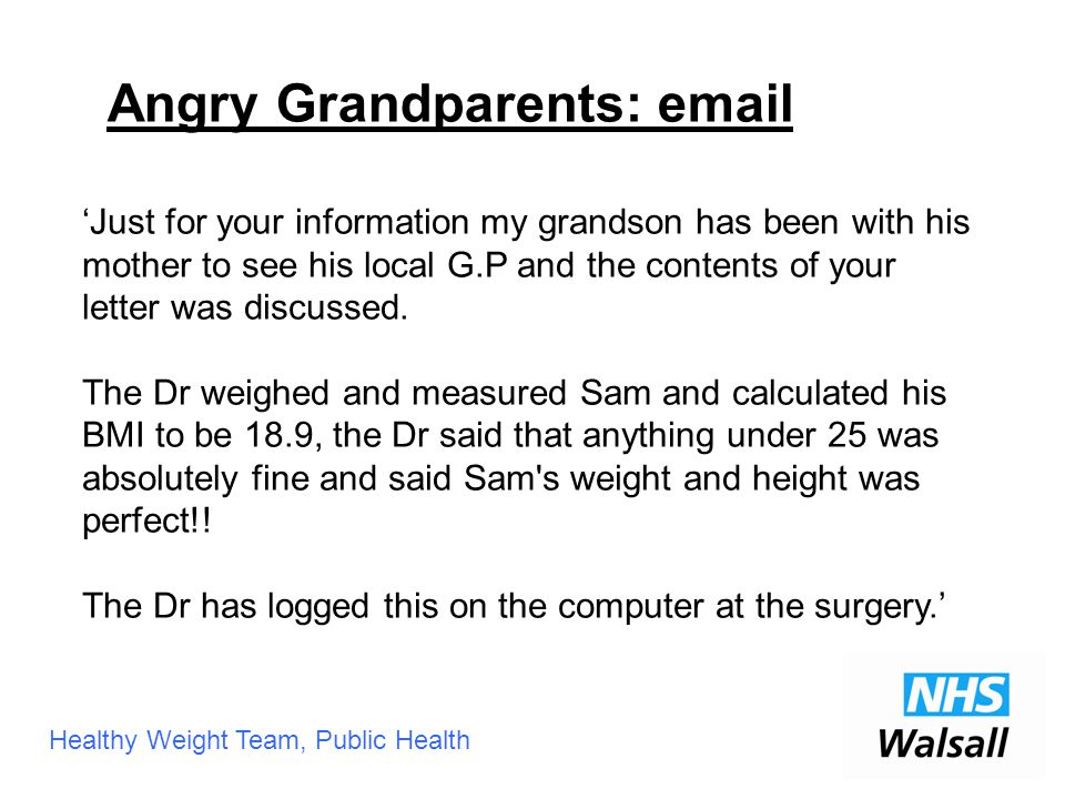 Healthy Weight Team, Public Health 'Just for your information my grandson has been with his mother to see his local G.P and the contents of your letter was discussed.