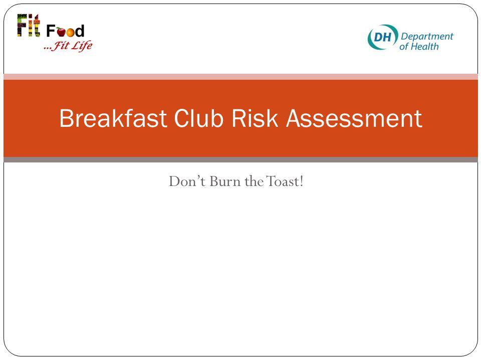Don't Burn the Toast! Breakfast Club Risk Assessment