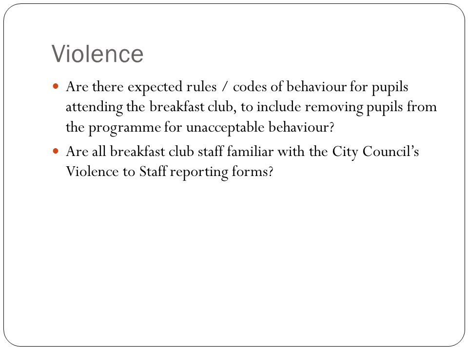 Violence Are there expected rules / codes of behaviour for pupils attending the breakfast club, to include removing pupils from the programme for unacceptable behaviour.