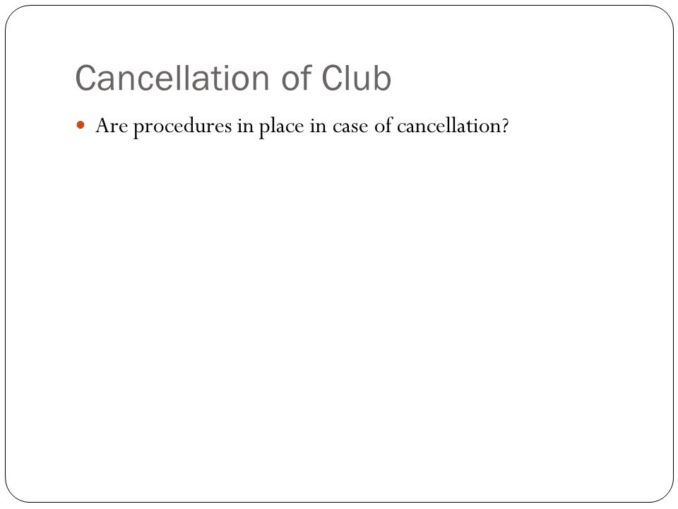 Cancellation of Club Are procedures in place in case of cancellation