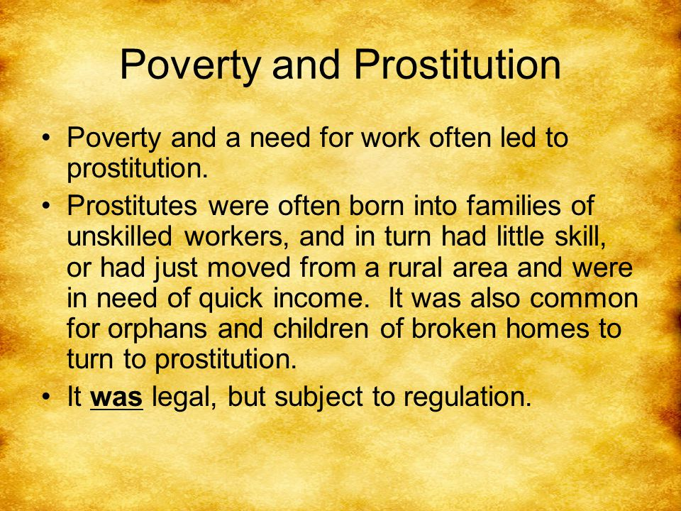 Poverty and Prostitution Poverty and a need for work often led to prostitution.