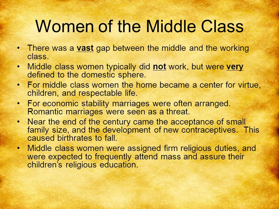 Women of the Middle Class There was a vast gap between the middle and the working class.