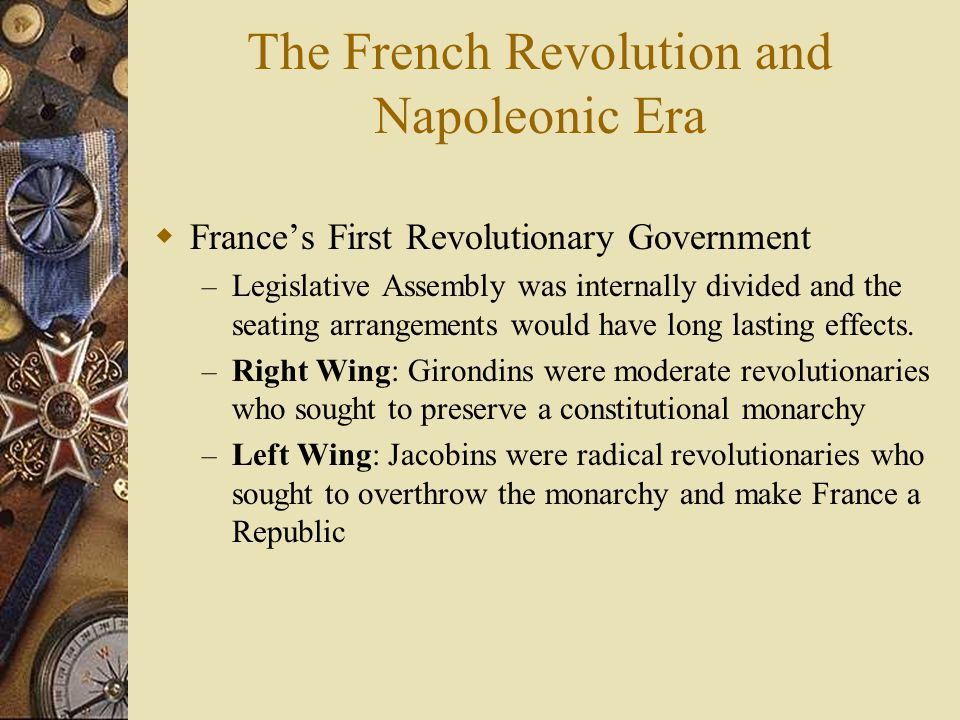 The French Revolution and Napoleonic Era  France's First Revolutionary Government – Legislative Assembly was internally divided and the seating arran