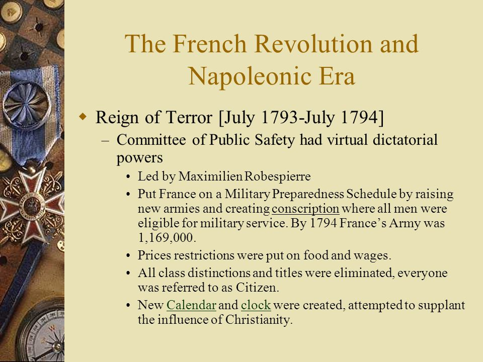 The French Revolution and Napoleonic Era  Reign of Terror [July 1793-July 1794] – Committee of Public Safety had virtual dictatorial powers Led by Ma