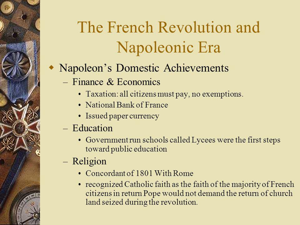 The French Revolution and Napoleonic Era  Napoleon's Domestic Achievements – Finance & Economics Taxation: all citizens must pay, no exemptions. Nati