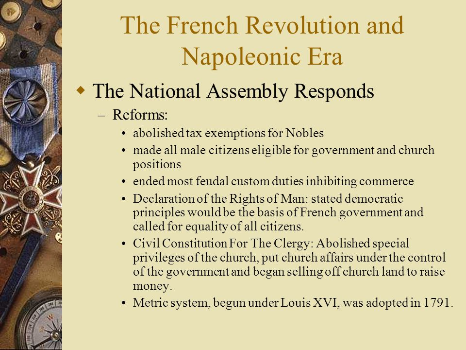 The French Revolution and Napoleonic Era  The National Assembly Responds – Reforms: abolished tax exemptions for Nobles made all male citizens eligib