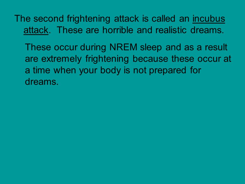 The second frightening attack is called an incubus attack.