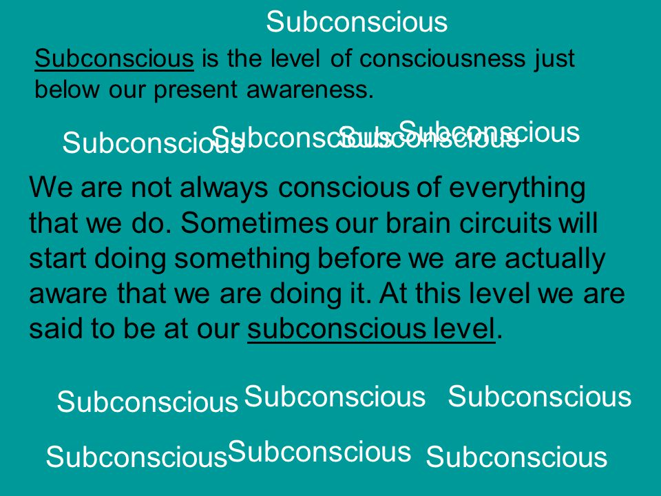We are not always conscious of everything that we do.