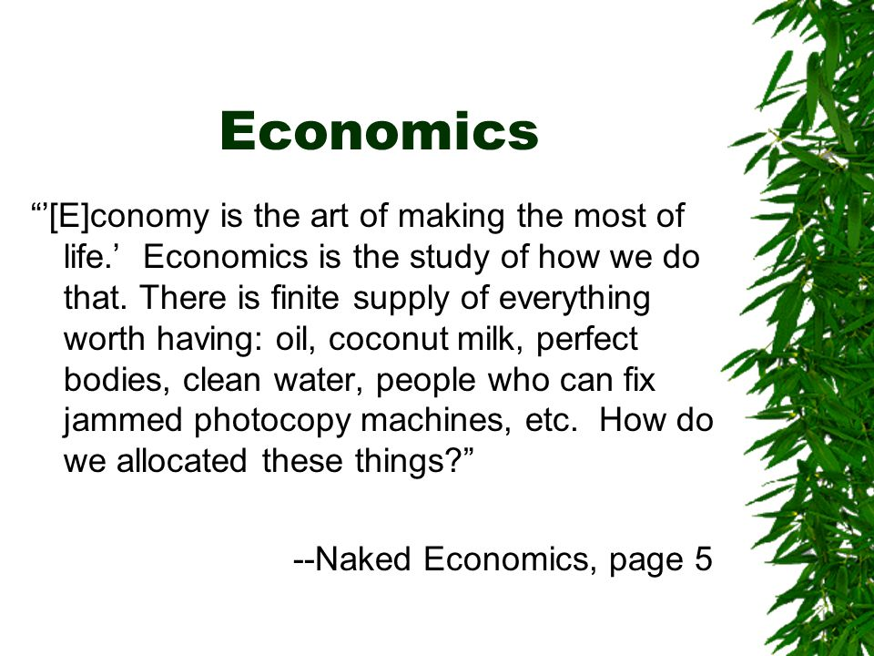 Economics '[E]conomy is the art of making the most of life.' Economics is the study of how we do that.