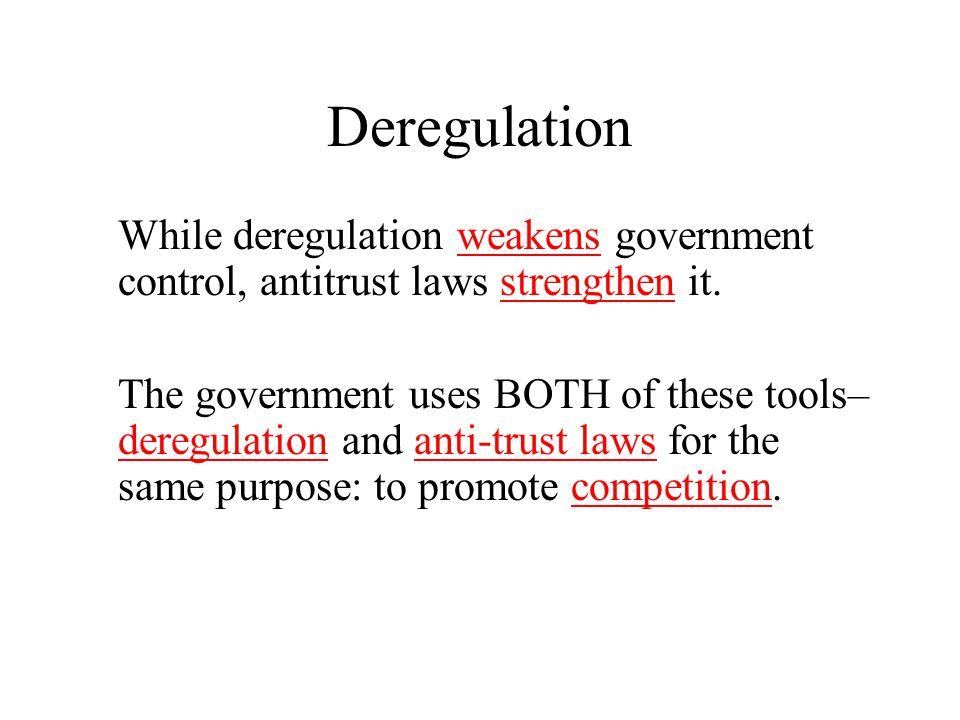 Deregulation While deregulation weakens government control, antitrust laws strengthen it. The government uses BOTH of these tools– deregulation and an