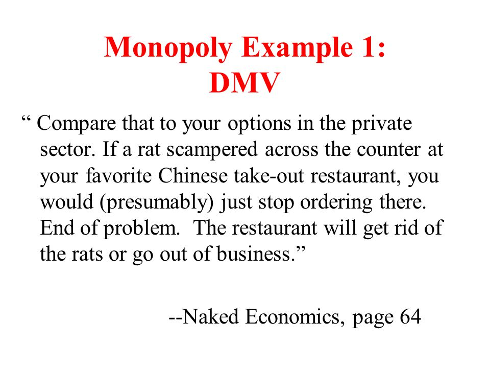 """Monopoly Example 1: DMV """" Compare that to your options in the private sector. If a rat scampered across the counter at your favorite Chinese take-out"""