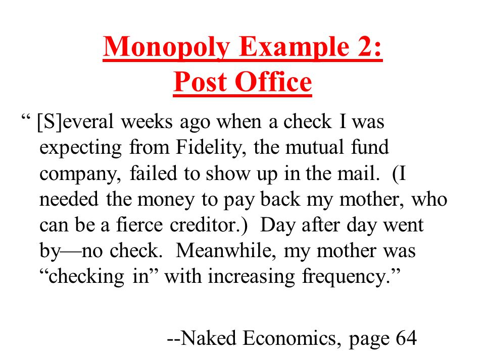 """Monopoly Example 2: Post Office """" [S]everal weeks ago when a check I was expecting from Fidelity, the mutual fund company, failed to show up in the ma"""