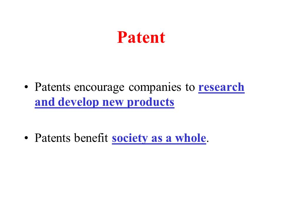 Patent Patents encourage companies to research and develop new products Patents benefit society as a whole.