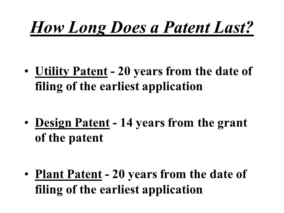 How Long Does a Patent Last? Utility Patent - 20 years from the date of filing of the earliest application Design Patent - 14 years from the grant of