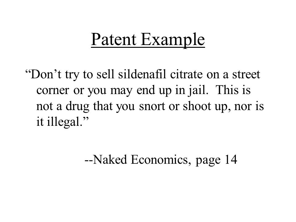 """Patent Example """"Don't try to sell sildenafil citrate on a street corner or you may end up in jail. This is not a drug that you snort or shoot up, nor"""