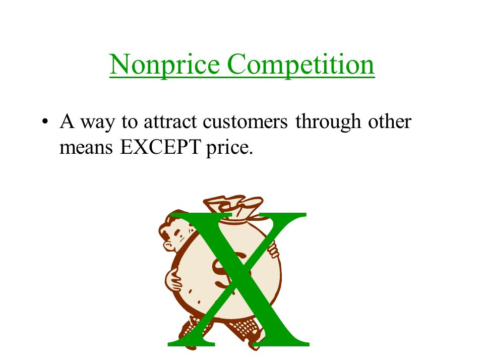 Nonprice Competition A way to attract customers through other means EXCEPT price. X