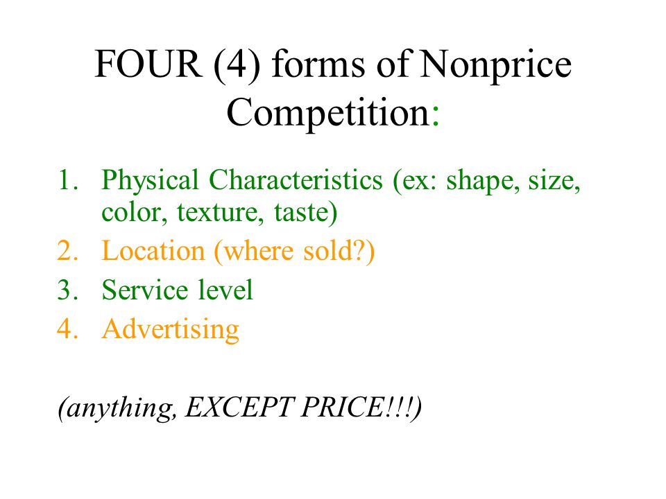 FOUR (4) forms of Nonprice Competition: 1.Physical Characteristics (ex: shape, size, color, texture, taste) 2.Location (where sold?) 3.Service level 4