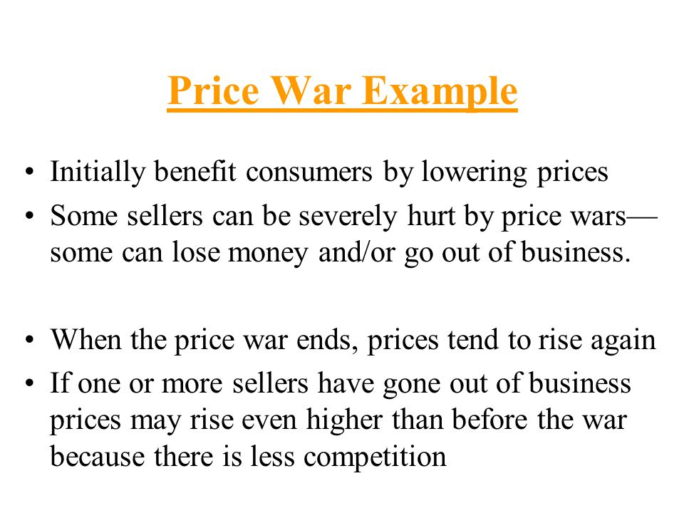 Price War Example Initially benefit consumers by lowering prices Some sellers can be severely hurt by price wars— some can lose money and/or go out of
