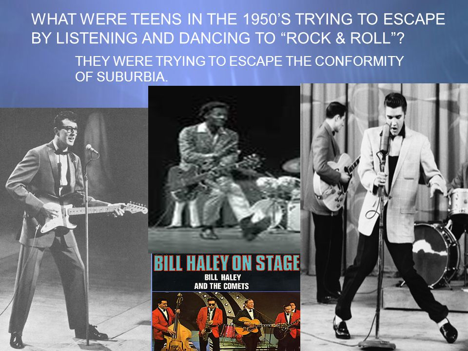 "WHAT WERE TEENS IN THE 1950'S TRYING TO ESCAPE BY LISTENING AND DANCING TO ""ROCK & ROLL""? THEY WERE TRYING TO ESCAPE THE CONFORMITY OF SUBURBIA."